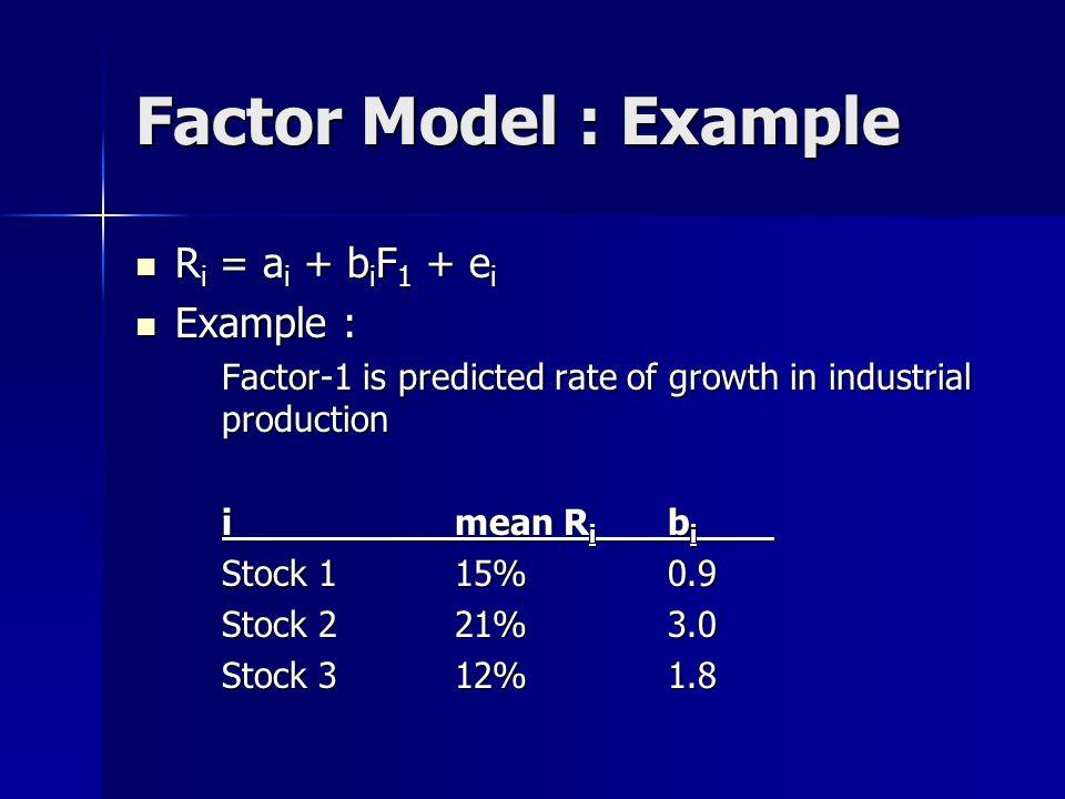 Factor Model : Example Ri = ai + biF1 + ei Example :