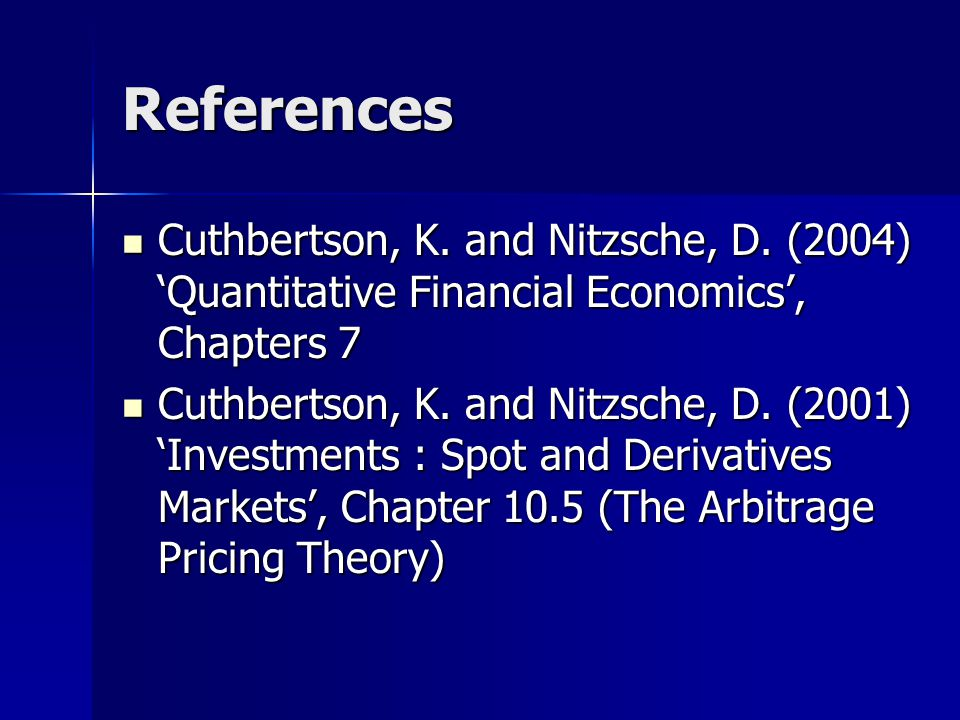 References Cuthbertson, K. and Nitzsche, D. (2004) 'Quantitative Financial Economics', Chapters 7.