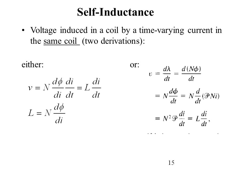 Self-Inductance Voltage induced in a coil by a time-varying current in the same coil (two derivations):