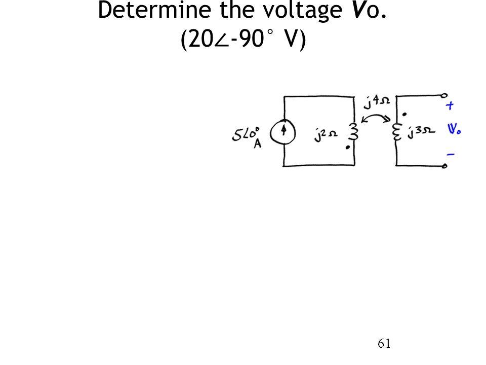 Determine the voltage Vo. (20∠-90° V)