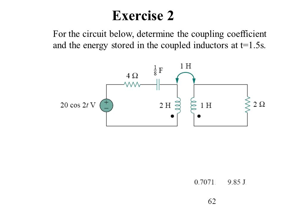 Exercise 2 For the circuit below, determine the coupling coefficient and the energy stored in the coupled inductors at t=1.5s.