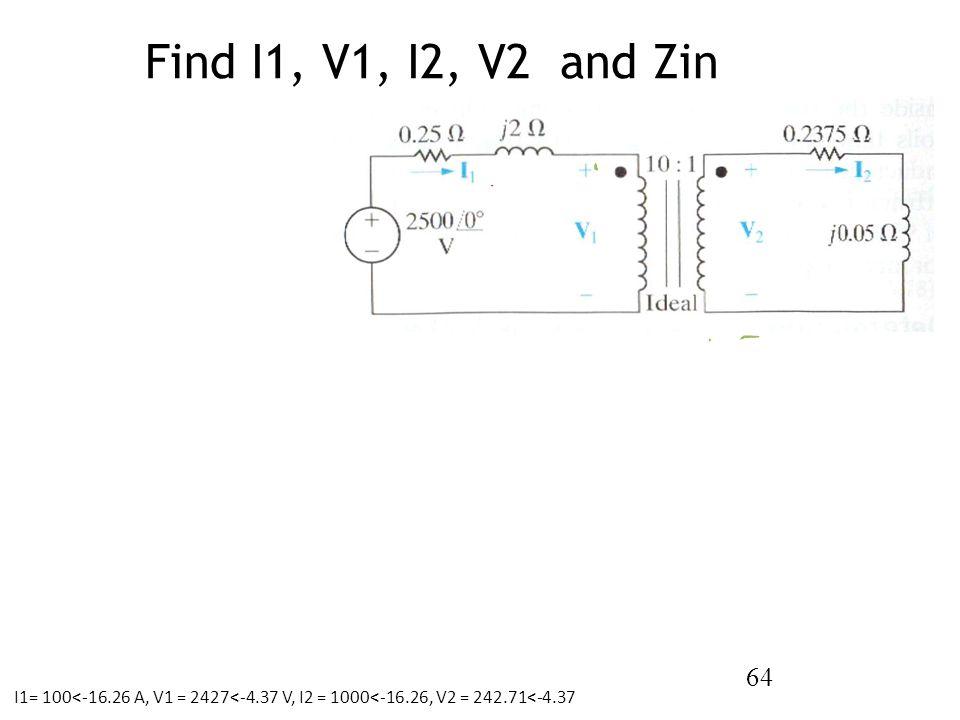 Find I1, V1, I2, V2 and Zin I1= 100<-16.26 A, V1 = 2427<-4.37 V, I2 = 1000<-16.26, V2 = 242.71<-4.37.