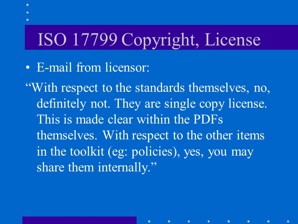 ISO 17799 Copyright, License E-mail from licensor: