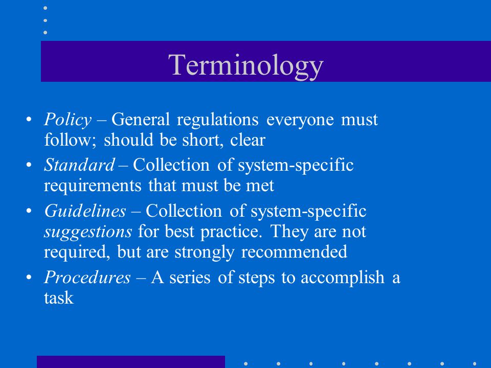 Terminology Policy – General regulations everyone must follow; should be short, clear.