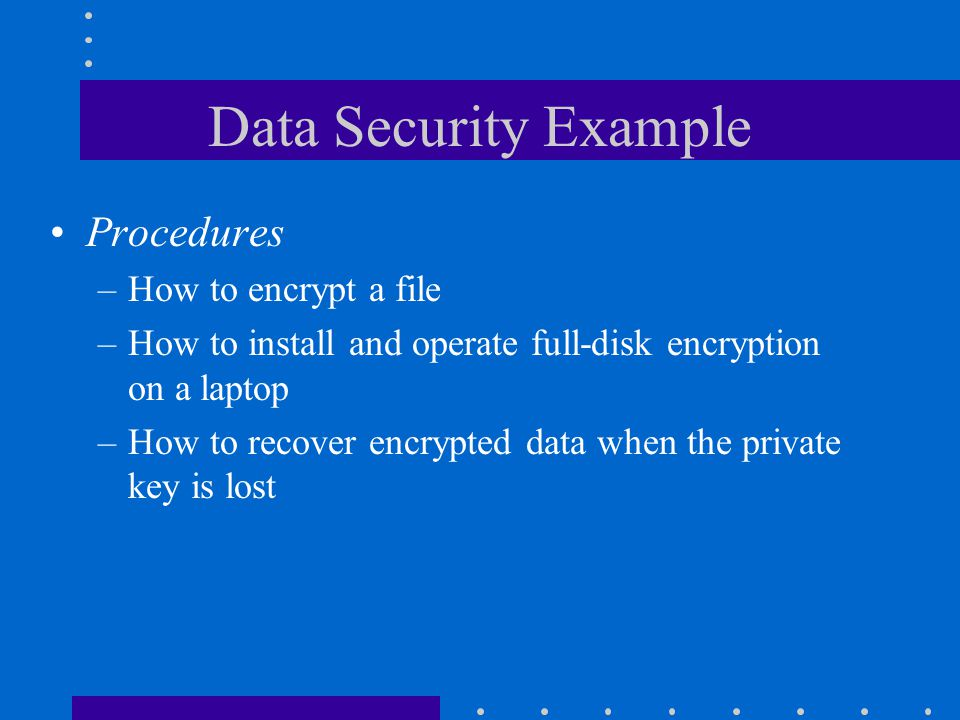 Data Security Example Procedures How to encrypt a file