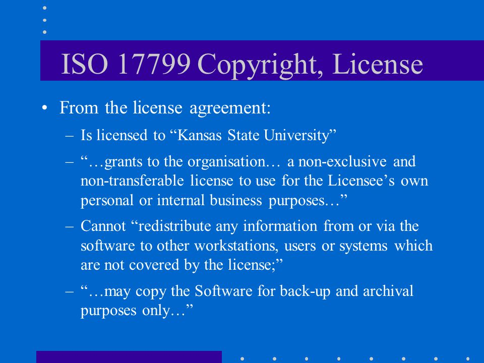 ISO 17799 Copyright, License From the license agreement: