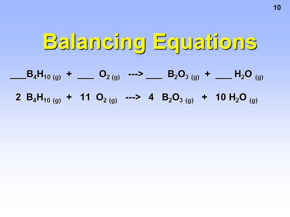 Balancing Equations ___B4H10 (g) + ___ O2 (g) ---> ___ B2O3 (g) + ___ H2O (g)