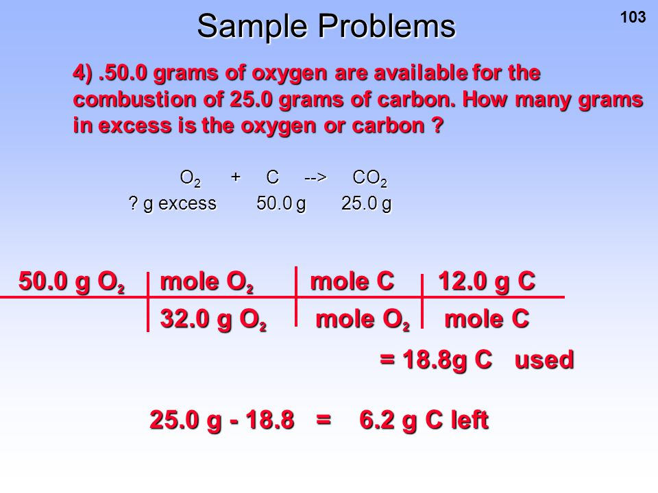 Sample Problems 50.0 g O2 mole O2 mole C 12.0 g C