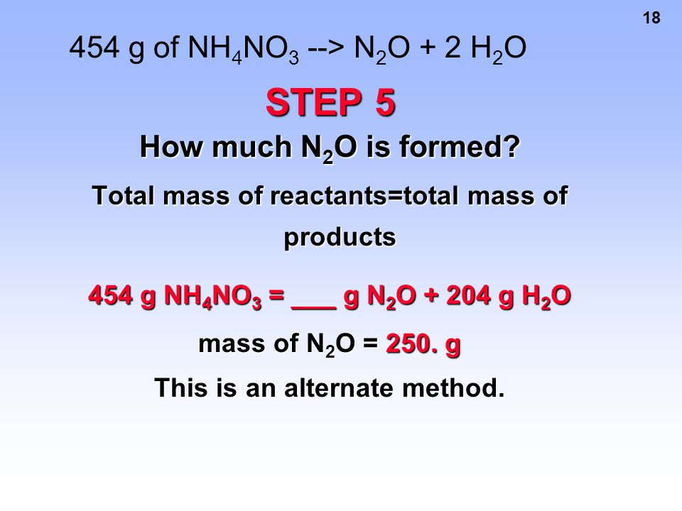 STEP 5 454 g of NH4NO3 --> N2O + 2 H2O How much N2O is formed