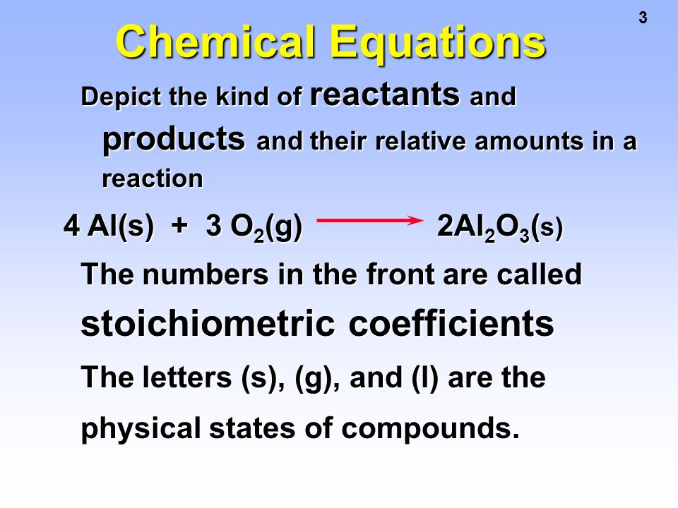 Chemical Equations 4 Al(s) + 3 O2(g) 2Al2O3(s)