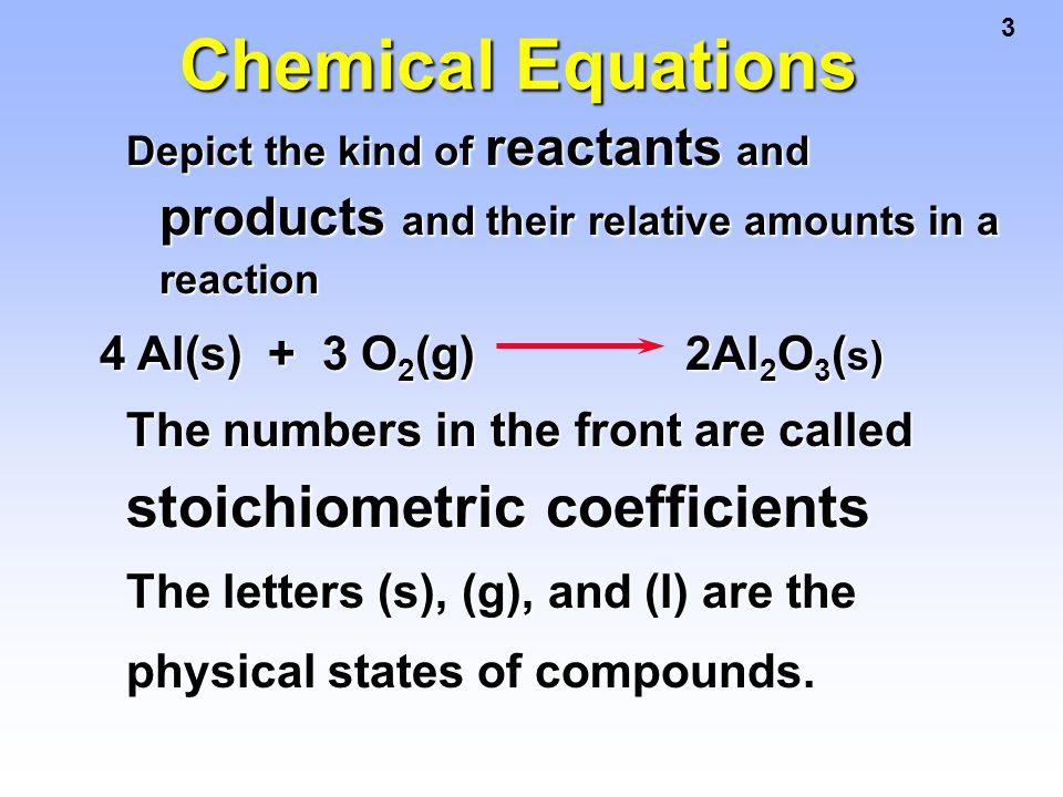 Chemical Equations 4 Al(s) + 3 O2(g) 2Al2O3(s)