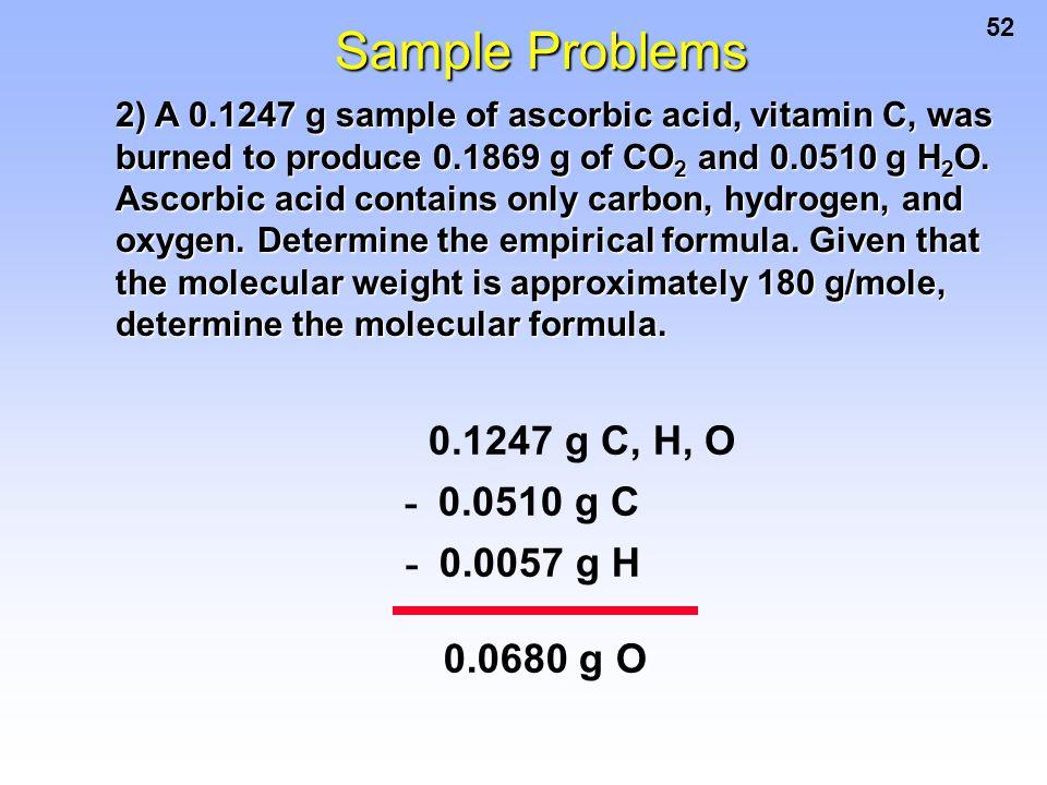 Sample Problems 0.1247 g C, H, O - 0.0510 g C - 0.0057 g H 0.0680 g O