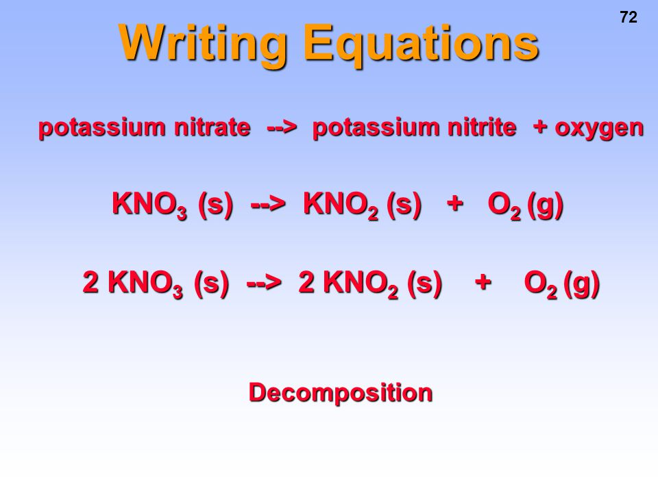 Writing Equations KNO3 (s) --> KNO2 (s) + O2 (g)