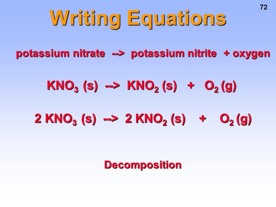 Writing Equations KNO3 (s) --> KNO2 (s) + O2 (g)