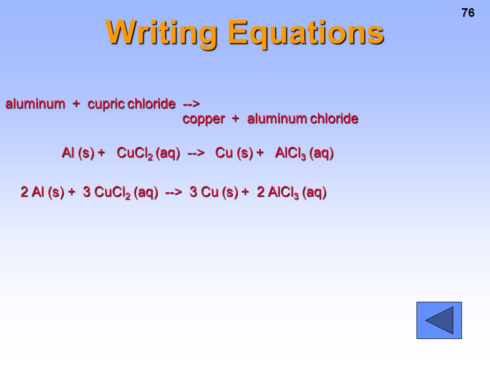 Writing Equations aluminum + cupric chloride --> copper + aluminum chloride.