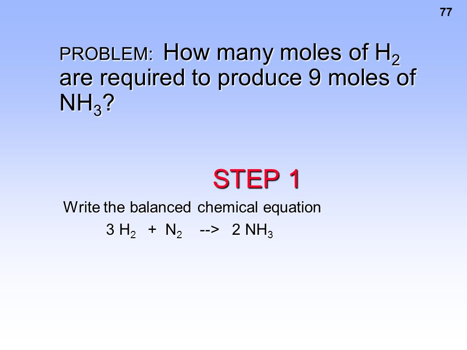 PROBLEM: How many moles of H2 are required to produce 9 moles of NH3