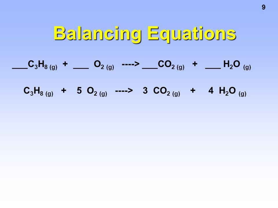 Balancing Equations ___C3H8 (g) + ___ O2 (g) ----> ___CO2 (g) + ___ H2O (g)
