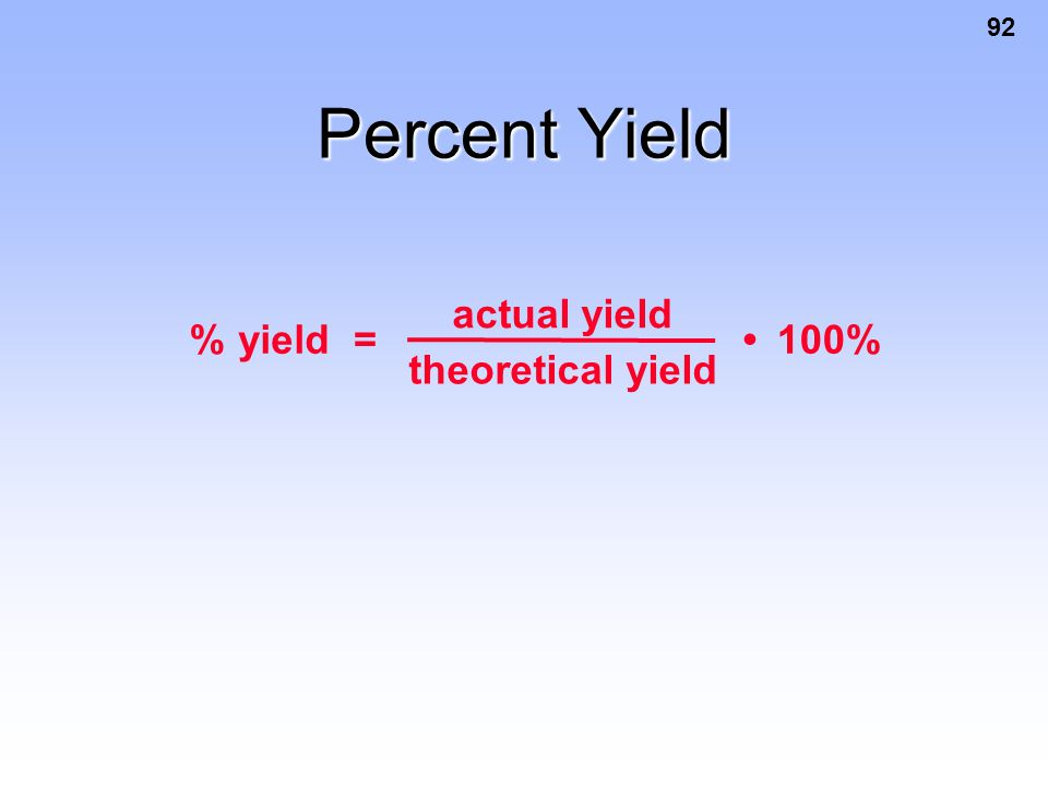 Percent Yield % yield = actual yield theoretical yield • 100%