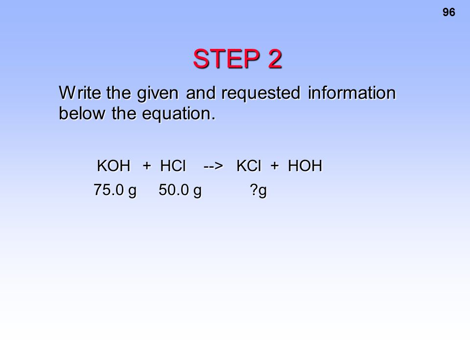 STEP 2 Write the given and requested information below the equation.