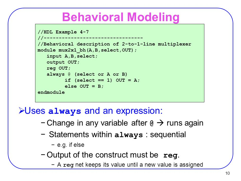 Behavioral Modeling Uses always and an expression: