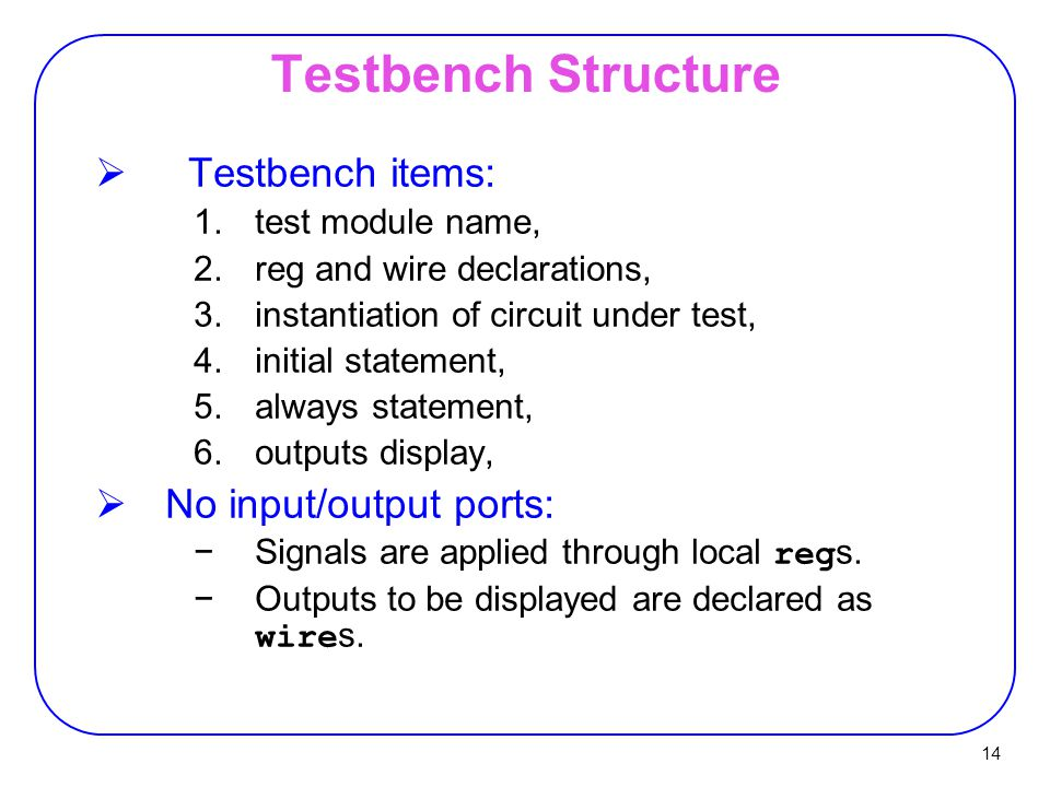 Testbench Structure Testbench items: No input/output ports: