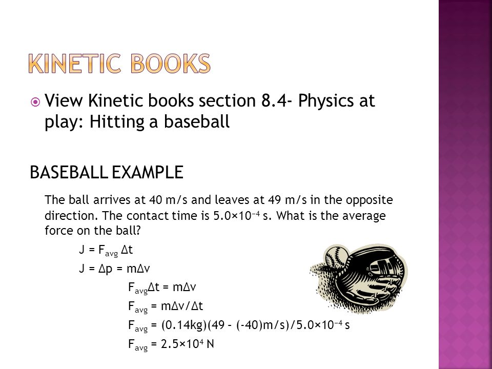 Kinetic Books View Kinetic books section 8.4- Physics at play: Hitting a baseball. BASEBALL EXAMPLE.