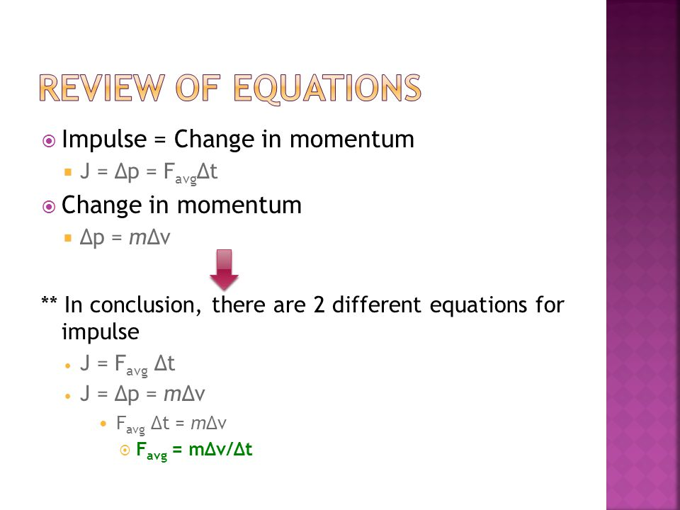 Review of equations Impulse = Change in momentum Change in momentum