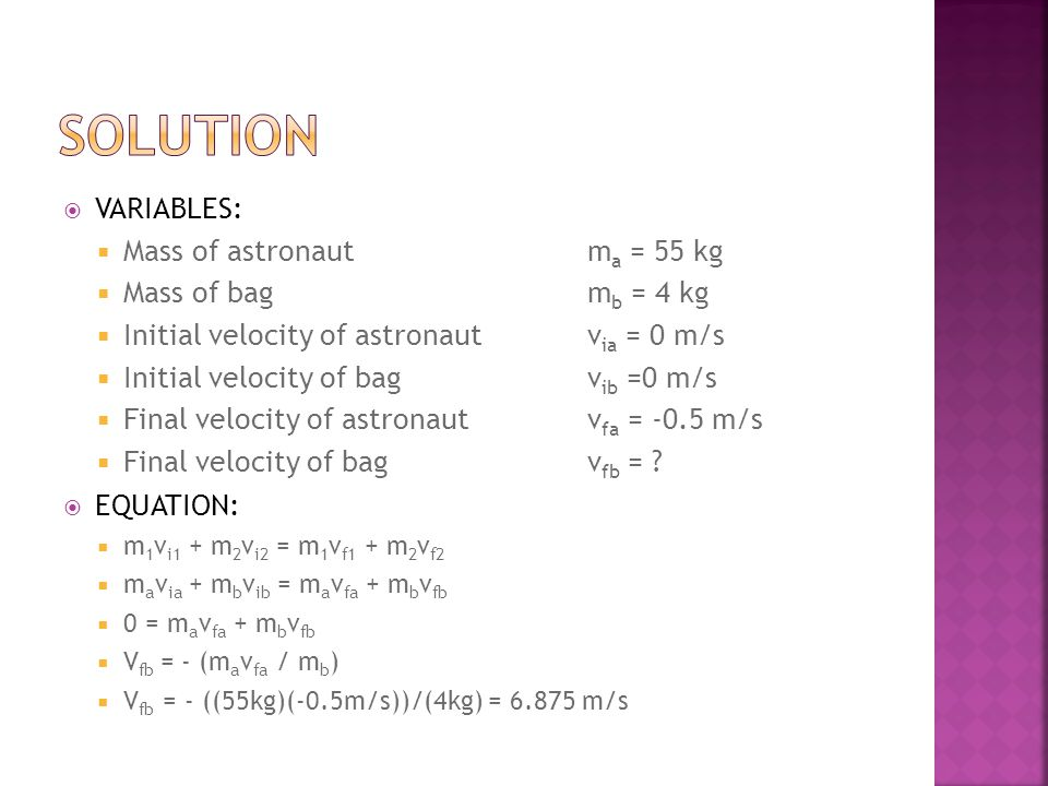 solution VARIABLES: Mass of astronaut ma = 55 kg Mass of bag mb = 4 kg