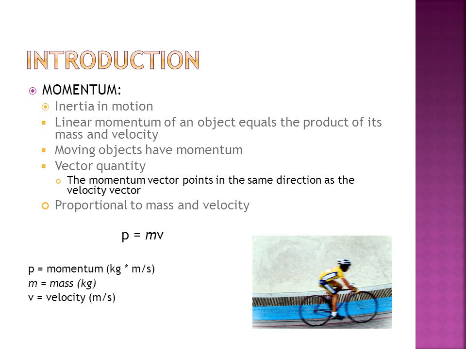 INTRODUCTION MOMENTUM: p = mv Inertia in motion