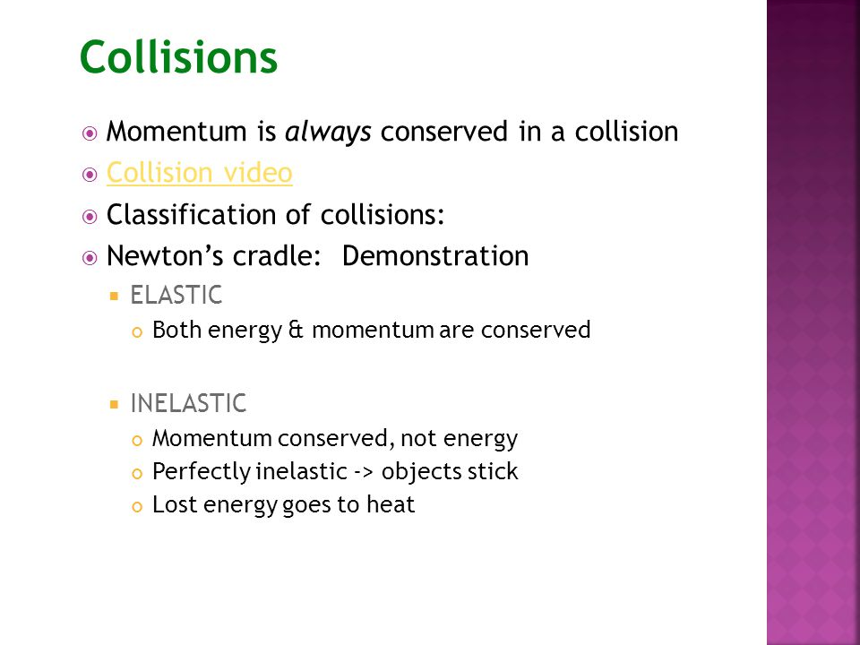 Collisions Momentum is always conserved in a collision Collision video