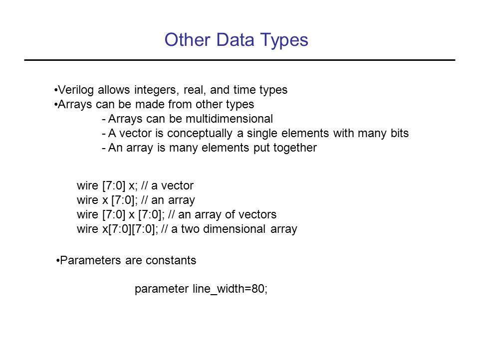 Other Data Types Verilog allows integers, real, and time types