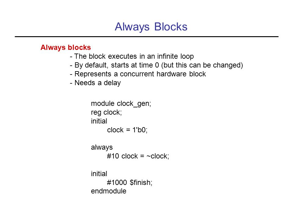 Always Blocks Always blocks - The block executes in an infinite loop