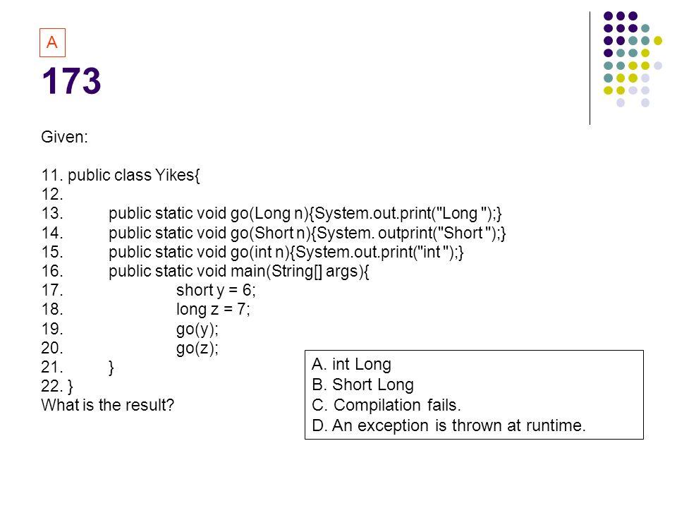 173 A A. int Long B. Short Long C. Compilation fails.