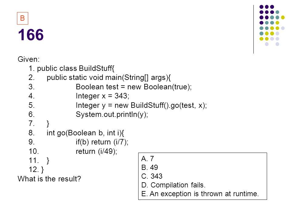 166 Given: 1. public class BuildStuff{