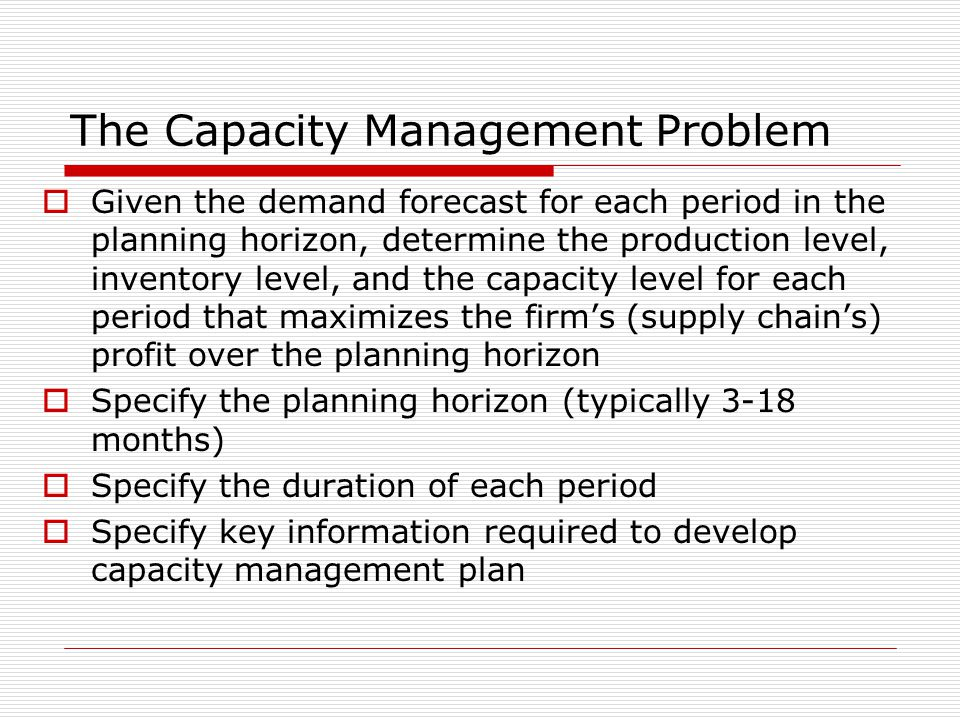The Capacity Management Problem