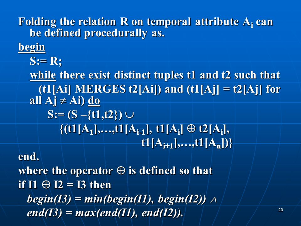 Folding the relation R on temporal attribute Ai can be defined procedurally as.
