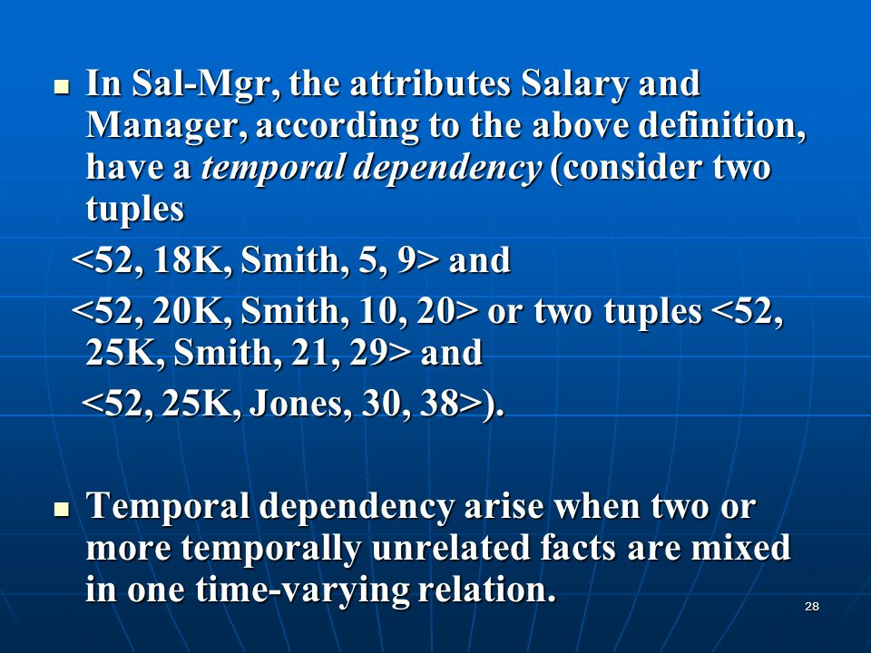 In Sal-Mgr, the attributes Salary and Manager, according to the above definition, have a temporal dependency (consider two tuples