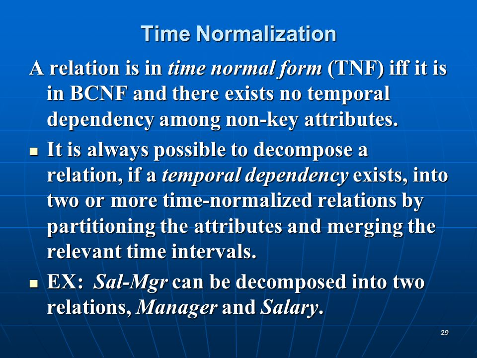 Time Normalization A relation is in time normal form (TNF) iff it is in BCNF and there exists no temporal dependency among non-key attributes.