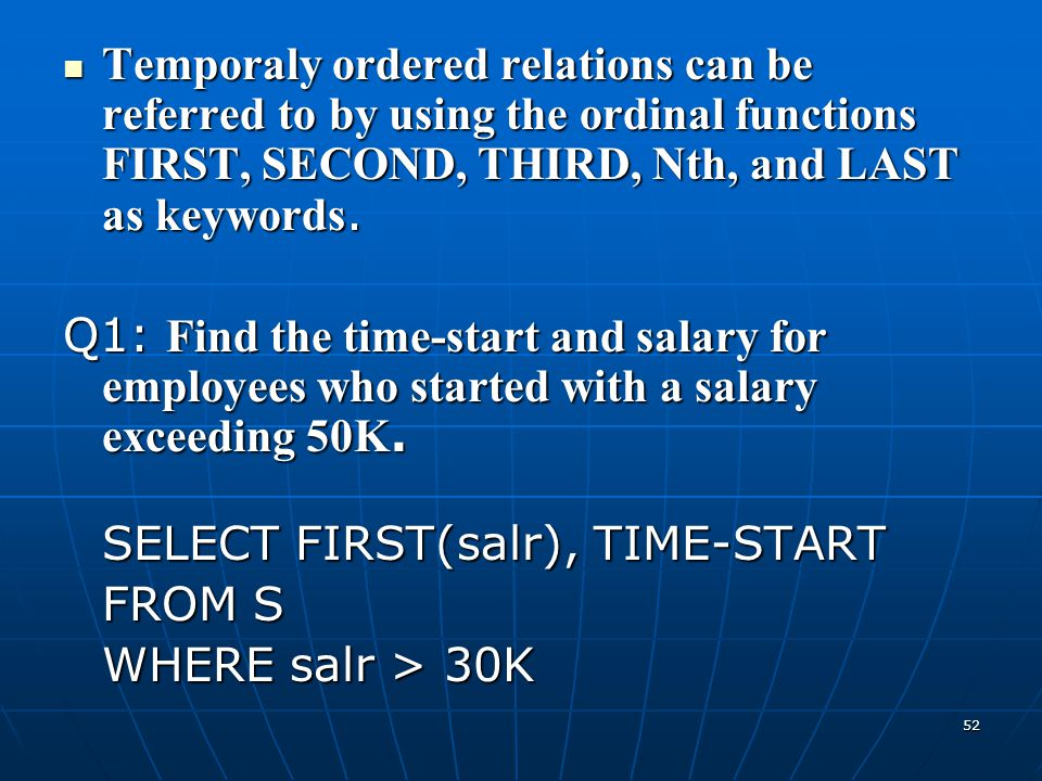 Temporaly ordered relations can be referred to by using the ordinal functions FIRST, SECOND, THIRD, Nth, and LAST as keywords.