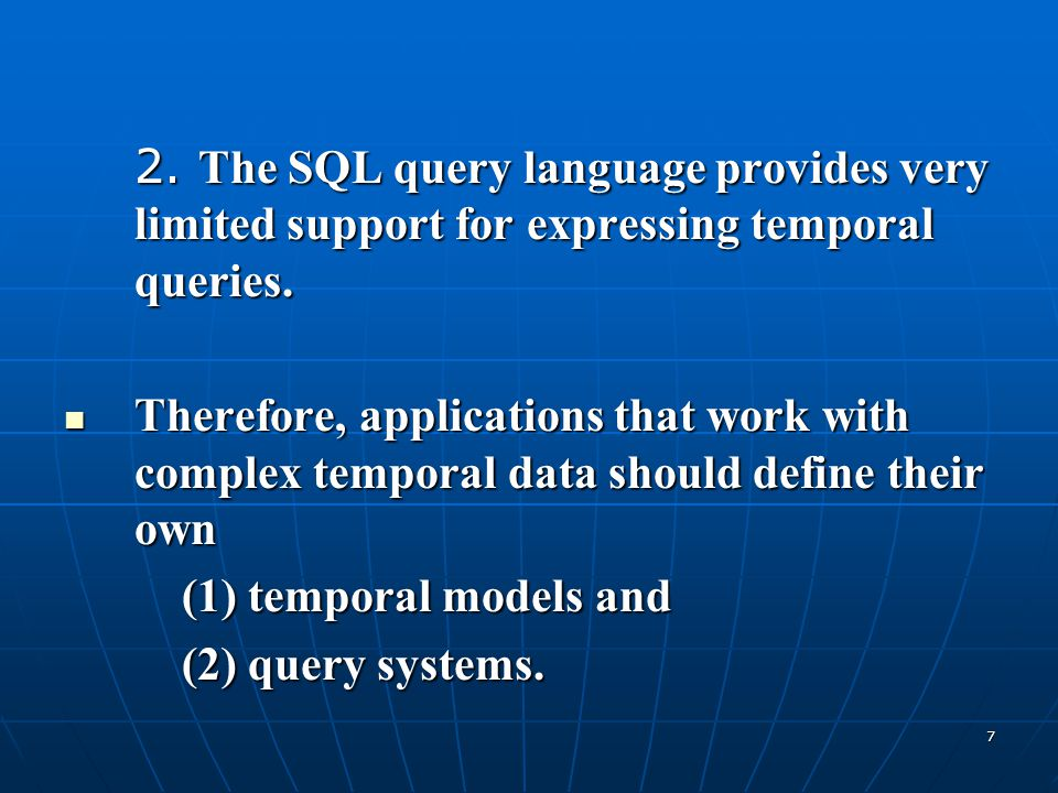 2. The SQL query language provides very limited support for expressing temporal queries.