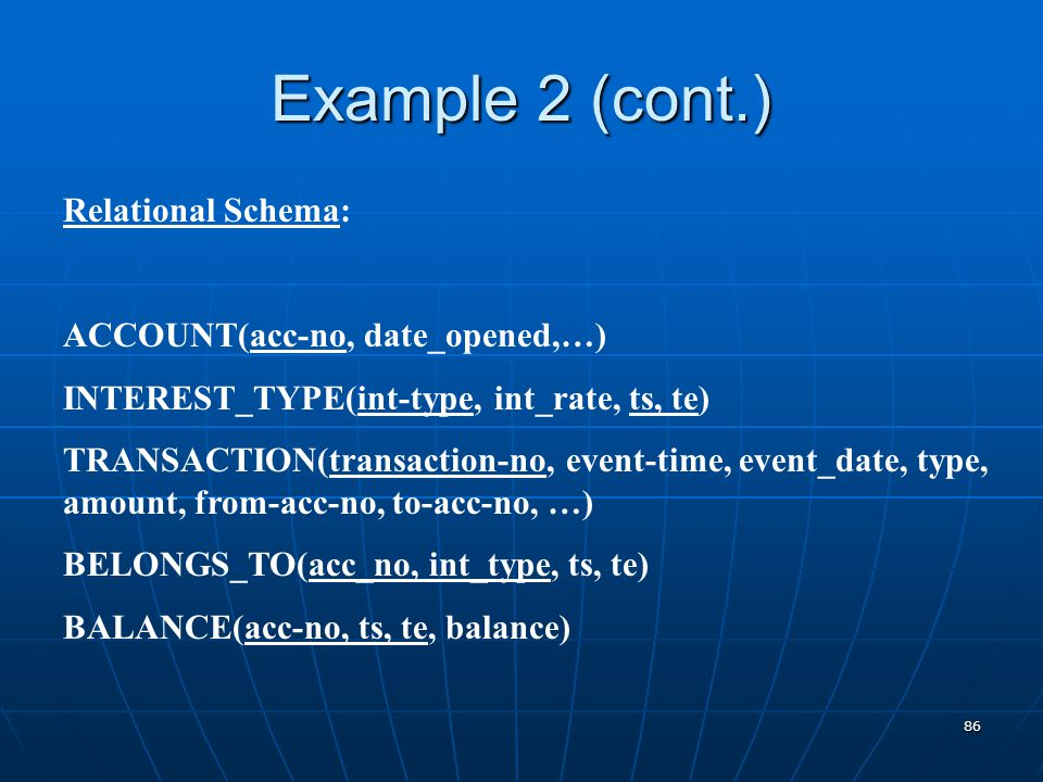 Example 2 (cont.) Relational Schema: ACCOUNT(acc-no, date_opened,…)