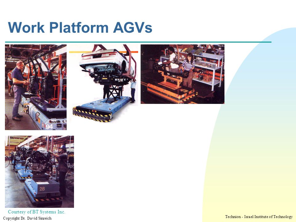 י ד/ניסן/תשע ז Work Platform AGVs Courtesy of BT Systems Inc.