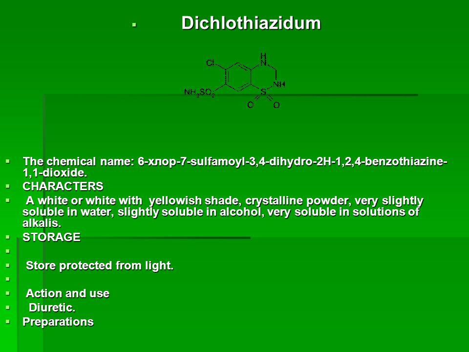 Dichlothiazidum The chemical name: 6-хлор-7-sulfamoyl-3,4-dihydro-2Н-1,2,4-benzothiazine-1,1-dioxide.