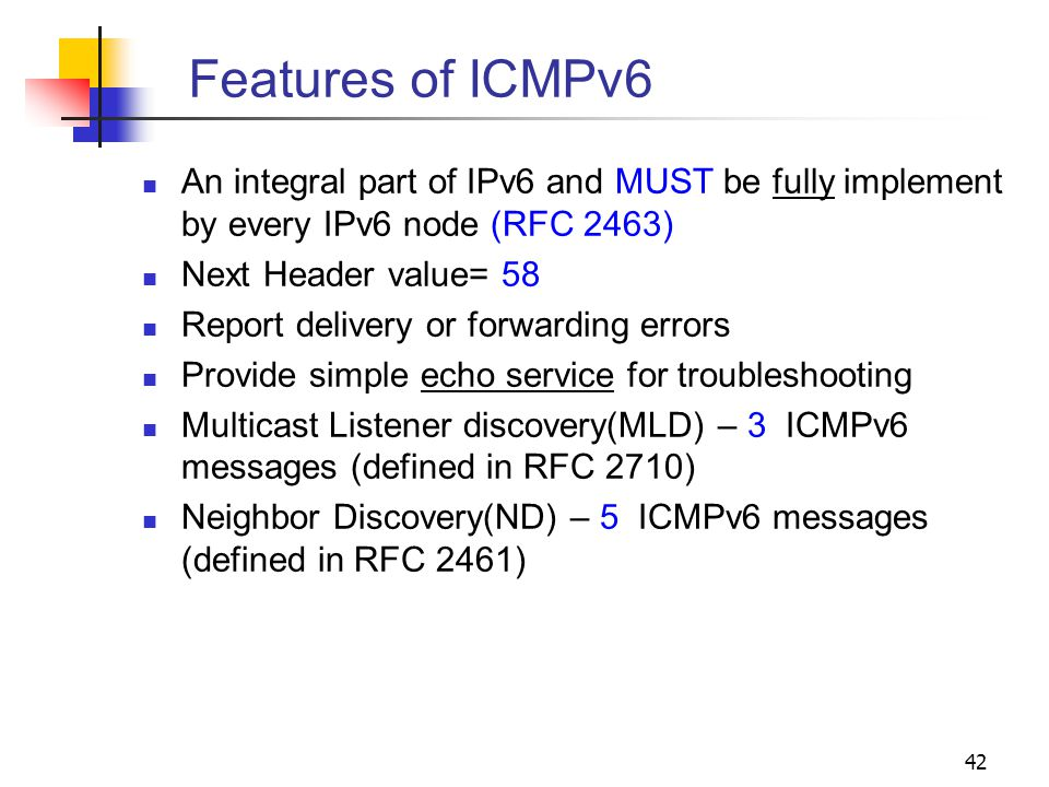 Features of ICMPv6 An integral part of IPv6 and MUST be fully implement by every IPv6 node (RFC 2463)