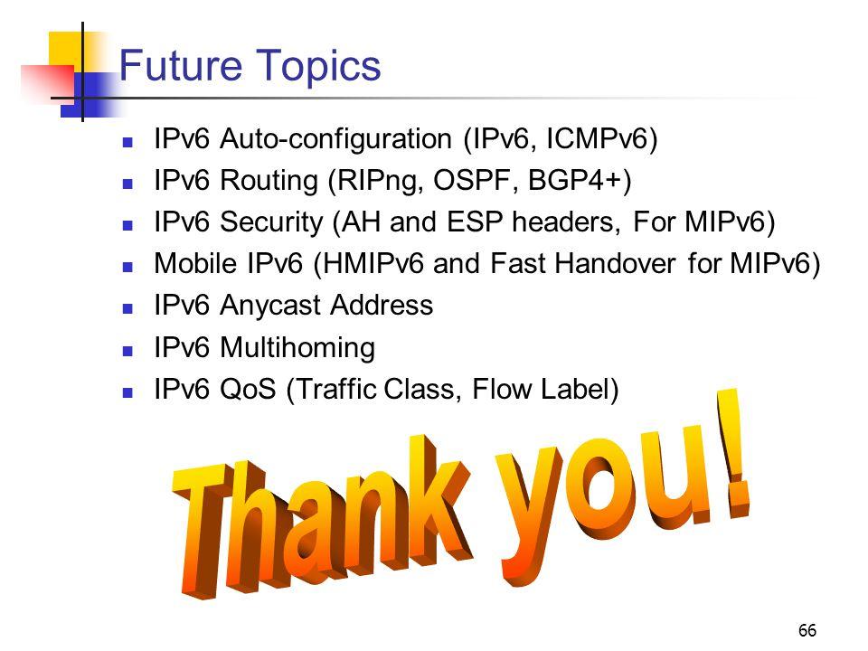 Future Topics Thank you! IPv6 Auto-configuration (IPv6, ICMPv6)