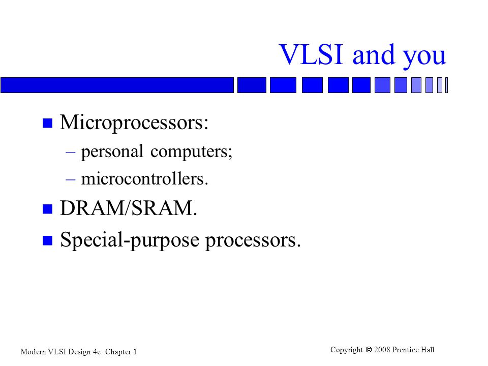 VLSI and you Microprocessors: DRAM/SRAM. Special-purpose processors.