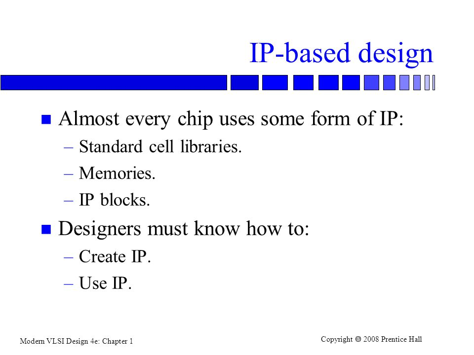 IP-based design Almost every chip uses some form of IP: