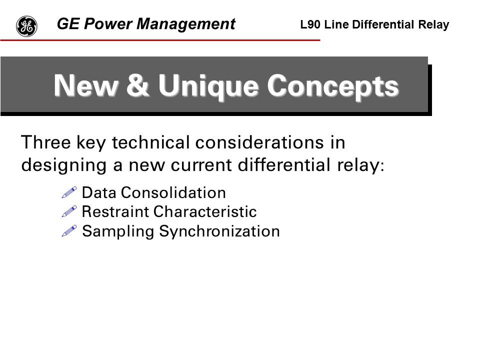 g GE Power Management. L90 Line Differential Relay. New & Unique Concepts.