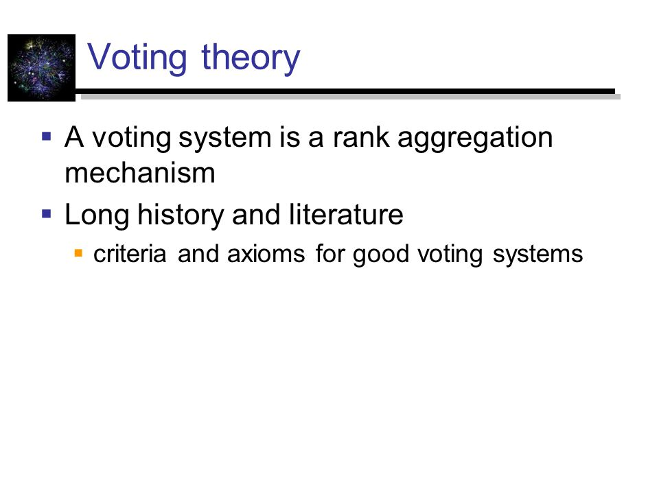 Voting theory A voting system is a rank aggregation mechanism