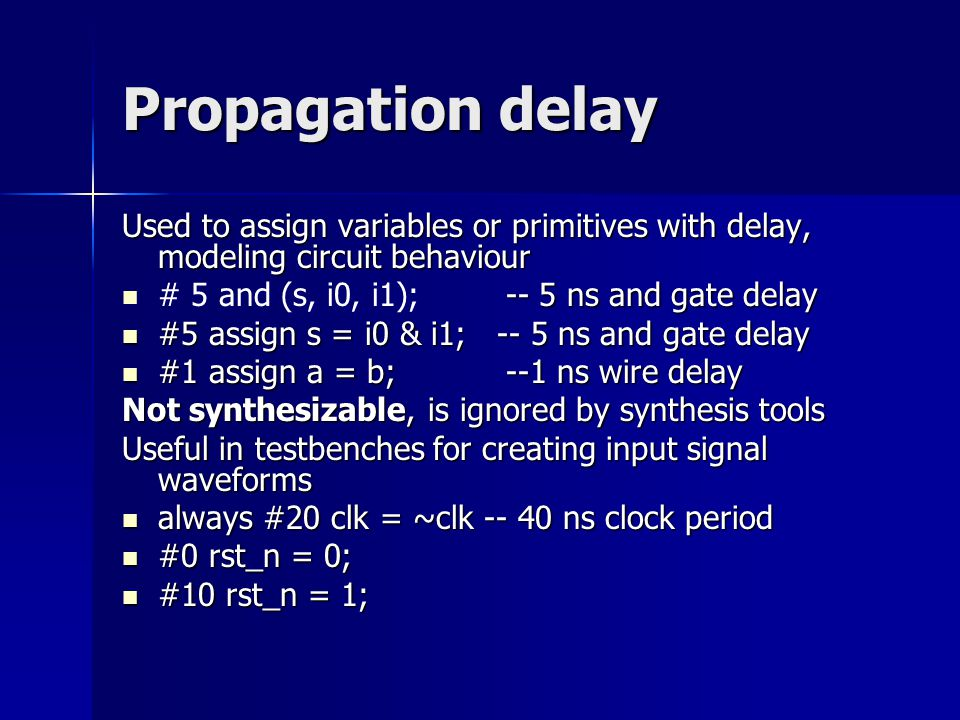 Propagation delay Used to assign variables or primitives with delay, modeling circuit behaviour. # 5 and (s, i0, i1); -- 5 ns and gate delay.